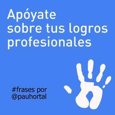 Apóyate sobre tus logros profesionales. #frases por Pau Hortal