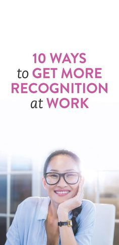 10 Ways To Get More Recognition At Work
