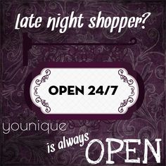 Late night shopper? No worries ~ Younique is always open!