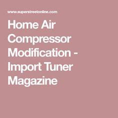 Home Air Compressor Modification - Import Tuner Magazine