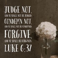 """Judge not, and ye shall not be judged: condemn not, and ye shall not be condemned: forgive, and ye shall be forgiven:"" Luke Forgiveness Quotes Christian, Bible Verses About Forgiveness, Encouraging Bible Verses, Inspirational Verses, Bible Encouragement, Bible Verse Art, Bible Words, Favorite Bible Verses, Bible Verses Quotes"