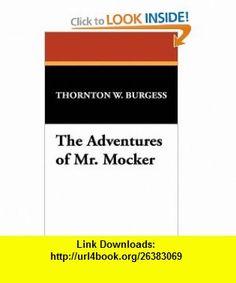 The Adventures of Mr. Mocker (9781434474353) Thornton W. Burgess , ISBN-10: 1434474356  , ISBN-13: 978-1434474353 ,  , tutorials , pdf , ebook , torrent , downloads , rapidshare , filesonic , hotfile , megaupload , fileserve