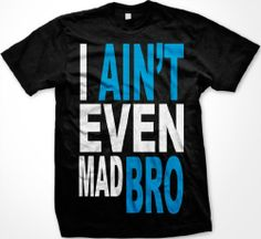 I Aint Even Mad Bro Mens T-shirt Big and Bold Funny Statements Tee Shirt Medium Black