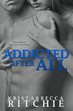 Addicted After All (Addicted #3) by Krista Ritchie  & Becca Ritchie