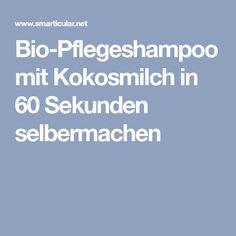 Bio-Pflegeshampoo mit Kokosmilch in 60 Sekunden selbermachen