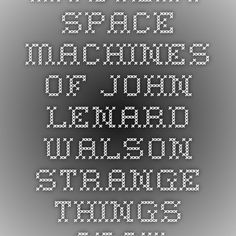 Mystery Space Machines of John Lenard Walson - Strange Things Above