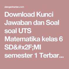 Download Kunci Jawaban dan Soal soal UTS Matematika kelas 6 SD/MI semester 1 Terbaru dan Terlengkap - UlanganHarian.Com