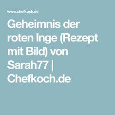 Geheimnis der roten Inge (Rezept mit Bild) von Sarah77 | Chefkoch.de