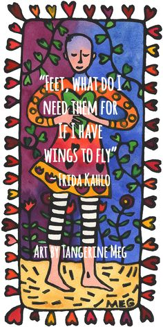 Frida Kahlo quote over hand coloured lino print by Tangerine Meg. Beautiful Soul, Hand Coloring, Wings, About Me Blog, Boards, Spirit, Kids Rugs, Rainbow, Quote