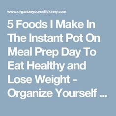 5 Foods I Make In The Instant Pot On Meal Prep Day To Eat Healthy and Lose Weight - Organize Yourself Skinny Pressure Cooker Recipes, Pressure Cooking, Get Healthy, Healthy Eating, Clean Eating, Freezer Cooking, Freezer Meals, Quick Meals, Instant Pot Multi Cooker
