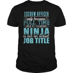 ESCROW OFFICER Only Because Full Time Multi Tasking Ninja Is Not An Actual Job Title T Shirts, Hoodies. Check price ==► https://www.sunfrog.com/LifeStyle/ESCROW-OFFICER-Ninja-T-shirt-Black-Guys.html?41382 $19.95