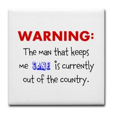 Warning: The man that keeps me sane is currently out of the country. Bahaha I remember times when I think people around me during deployment wished they'd had the warning! Airforce Wife, Navy Girlfriend, Military Girlfriend, Usmc, Missionary Girlfriend, Deployment Quotes, Military Deployment, Military Spouse, Military Quotes