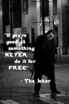 The Joker! So right! Just wish I was good at something..... But like him I create chaos and anarchy.
