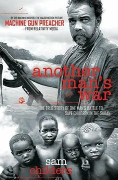 Another Man's War: The True Story of One Man's Battle to Save Children in the Sudan by Sam Childers, http://www.amazon.com/dp/1595554246/ref=cm_sw_r_pi_dp_jp2Zpb0AGP0P4