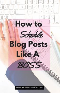 How to Schedule Blog Posts like a BOSS!