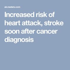Increased risk of heart attack, stroke soon after cancer diagnosis