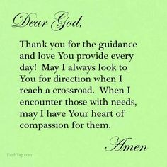 Dear God, Thank you for the guidance and love You provide every day! May I always look to You for direction when I reach a crossroad. When I encounter those with needs, may I have Your heart of compassion for them. In Jesus' name, Amen.