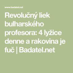 Revolučný liek bulharského profesora: 4 lyžice denne a rakovina je fuč   Badatel.net Health Fitness, Math Equations, Pizza, Professor, Fitness, Health And Fitness
