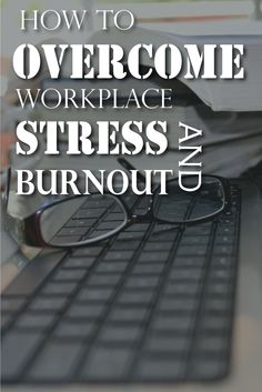 How to Overcome Workplace Stress and Burnout. Great tips! #stress #burnout #business #businesssteps #avoidstress
