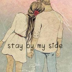 """I want you to stay by my side forever ans ever. I love you. So please. Don't go away. Stay with me"""