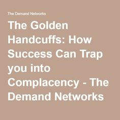 The Golden Handcuffs: How Success Can Trap you into Complacency - The Demand Networks