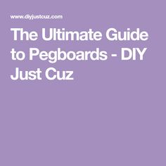 The Ultimate Guide to Pegboards - DIY Just Cuz