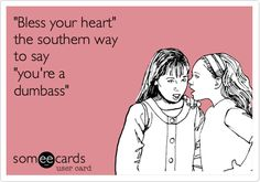 Funny Confession Ecard: 'Bless your heart' the southern way to say 'you're a dumbass'.