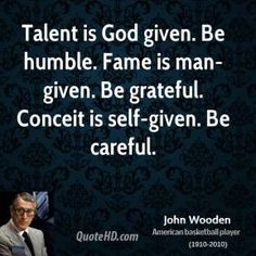 John Wooden Character Quote | john-wooden-john-wooden-talent-is-god-given-be-humble-fame-is-man.jpg