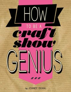 """""""How to be a Craft Show Genius"""" book is AVAILABLE NOW! A 58-page craft show tips book on how to be a star at a craft show. This book is for new crafters and even experienced crafters who have a few craft shows under their belt. Learn how to find a show, and what you need to do before, during and after the show."""