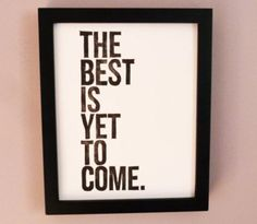 the best is yet to come, words, quotes