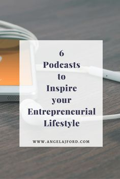 6 Podcasts to Inspire your Entrepreneurial Lifestyle