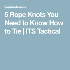 5 Rope Knots You Need to Know How to Tie | ITS Tactical
