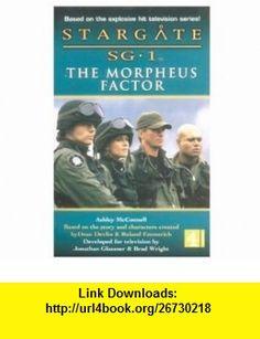 Stargate Sg-1 The Morpheus Factor (Stargate SG-1) (9780752271989) Ashley McConnell , ISBN-10: 0752271989  , ISBN-13: 978-0752271989 ,  , tutorials , pdf , ebook , torrent , downloads , rapidshare , filesonic , hotfile , megaupload , fileserve