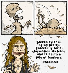 Steven Tyler is aging pretty gracefully for a claymation skeleton who fell into a pile of feathers.