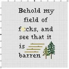 Behold My Field of F-cks -  Cross Stitch Pattern - Instant Download by SnarkyArtCompany on Etsy https://www.etsy.com/listing/222627486/behold-my-field-of-f-cks-cross-stitch