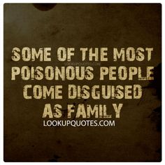 Some of the Most Poisonous People Come Disguised as Family...