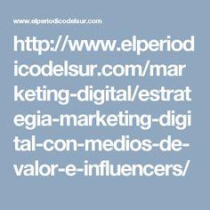 http://www.elperiodicodelsur.com/marketing-digital/estrategia-marketing-digital-con-medios-de-valor-e-influencers/