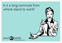 Is it a long commute from whore island to work?