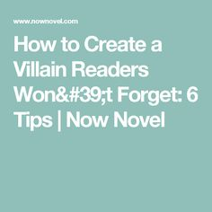 How to Create a Villain Readers Won't Forget: 6 Tips | Now Novel