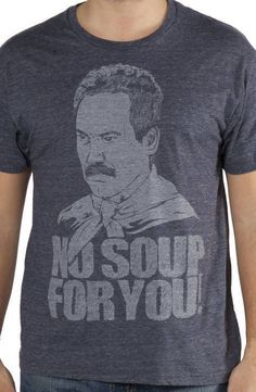 Soup Nazi Seinfeld T-Shirt made by Ripple Junction in collections: TV: Seinfeld, & Department: Adult Mens, & Color: Heather Blue-Gray Seinfeld Quotes, Nerd Outfits, Going To California, 80s Tv, Bleach Shirts, Hoodies, Sweatshirts, Graphic Tees, Sweatshirt