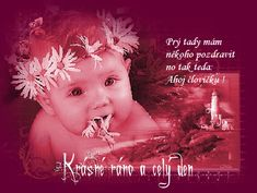 PŘÁNÍ - VÁNOČNÍ, NAROZENINY,SVATEBNÍ,UMRTÍ,CITÁTY ..aj - KRÁSNÉ RÁNO - KRÁSNÉ RÁNO Baby Girl Images, Love Is Sweet, Kids And Parenting, Children, Movie Posters, Cute, Child, Young Children, Boys
