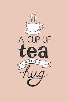 A cup of tea is like a hug #Tea #CupOfTea #TeaQuotes