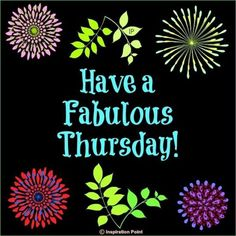 Have A Fabulous Thursday good morning thursday thursday quotes thursday pictures good morning thursday thursday quotes and sayings thursday images Happy Thirsty Thursday, Happy Thursday Quotes, Good Morning Thursday, Thursday Humor, Thankful Thursday, Thursday Motivation, Good Morning Quotes, Morning Pics, Night Quotes