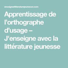 Apprentissage de l'orthographe d'usage – J'enseigne avec la littérature jeunesse