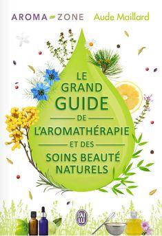 Livre Le grand guide de l'aromathérapie et des soins beauté au naturel - Aroma-Zone