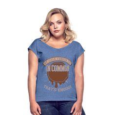Geschenke Shop | We have chocolate in common that s enough - Frauen T-Shirt mit gerollten Ärmeln Aloe Vera, V Neck, Chocolate, Tops, Shopping, Women, Fashion, Woman Shirt, Chic
