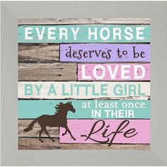Every Horse Deserves To Be Loved By A GIrl Wood by SummerSnow0123