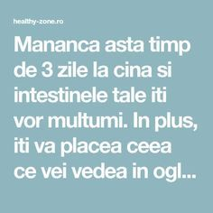 Mananca asta timp de 3 zile la cina si intestinele tale iti vor multumi. In plus, iti va placea ceea ce vei vedea in oglinda! - Healthy Zone Cold Vegetable Salads, Health Tips, Health Care, 30 Day Challenge, Metabolism, Cardio, Natural Remedies, Beauty Hacks, Food And Drink