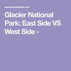 Glacier National Park: East Side VS West Side -