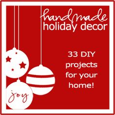 33 DIY projects @ http://myblessedlife.net/2011/11/handmade-holiday-decor-ebook.html